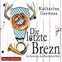 Die letzte Brezn (Bayerischer-Wald-Krimis 1): Ein Krimi aus dem Bayerischen Wald Audiobook by Katharina Gerwens Narrated by Gaby Hildenbrandt