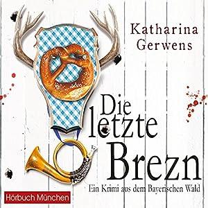 Die letzte Brezn (Bayerischer-Wald-Krimis 1) Hörbuch