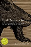 David Dawson Flesh Becomes Word: A Lexicography of the Scapegoat Or, the History of an Idea (Studies in Violence, Mimesis, and Culture)