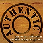 Authentic: How to Be a Christian Without Being Religious | Chip Ingram