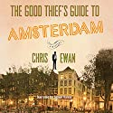 The Good Thief's Guide to Amsterdam (       UNABRIDGED) by Chris Ewan Narrated by Simon Vance
