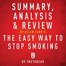 Summary, Analysis & Review of Allen Carr's The Easy Way to Stop Smoking Audiobook by  Instaread Narrated by Sam Scholl