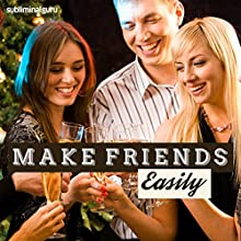Make Friends Easily: Be More Approachable with Subliminal Messages  by Subliminal Guru Narrated by Subliminal Guru