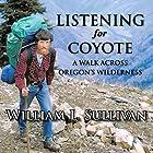 Listening for Coyote: A Walk Across Oregon's Wilderness Hörbuch von William L. Sullivan Gesprochen von: William L. Sullivan