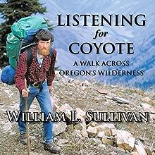 Listening for Coyote: A Walk Across Oregon's Wilderness | Livre audio Auteur(s) : William L. Sullivan Narrateur(s) : William L. Sullivan