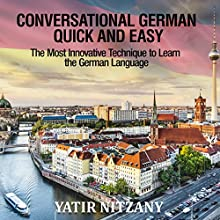 Conversational German Quick and Easy: The Most Advanced Revolutionary Technique to Learn German Language Hörbuch von Yatir Nitzany Gesprochen von: Kathrin Kana
