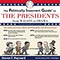 The Politically Incorrect Guide to the Presidents: From Wilson to Obama (       UNABRIDGED) by Steven F. Hayward Narrated by Johnny Heller