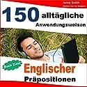 150 Alltägliche Anwendungsweisen Englischer Präpositionen: Buch Zwei: Mittlere Niveaustufe Hörbuch von Jenny Smith Gesprochen von: Jus Sargeant