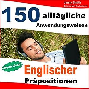 150 Alltägliche Anwendungsweisen Englischer Präpositionen Hörbuch