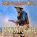 Cannon for Hire: Tom Cannon Audiobook by Ben Bridges, Alfred Wallon Narrated by Martin Gollery
