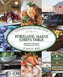 Portland, Maine Chef's Table: Extraordinary Recipes From Casco Bay