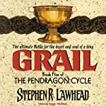Grail: The Pendragon Cycle, Book 5 (       UNABRIDGED) by Stephen R. Lawhead Narrated by Robert Whitfield