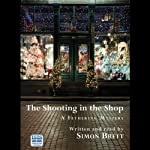 The Shooting in the Shop (       UNABRIDGED) by Simon Brett Narrated by Simon Brett