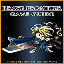 Brave Frontier Game Guide (       UNABRIDGED) by HiddenStuff Entertainment Narrated by Steve Ryan