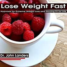 Lose Weight Fast: Hypnosis for Extreme Weight Loss and Staying Fit for Life (       UNABRIDGED) by Dr. John Landers Narrated by Elizabeth Green