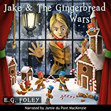 Jake & The Gingerbread Wars: A Gryphon Chronicles Christmas (       UNABRIDGED) by E.G. Foley Narrated by Jamie du Pont MacKenzie