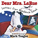 Dear Mrs. LaRue: Letters from Obedience School Audiobook by Mark Teague Narrated by David de Vries