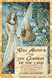 King Arthur and the Goddess of the Land: The Divine Feminine in the Mabinogion