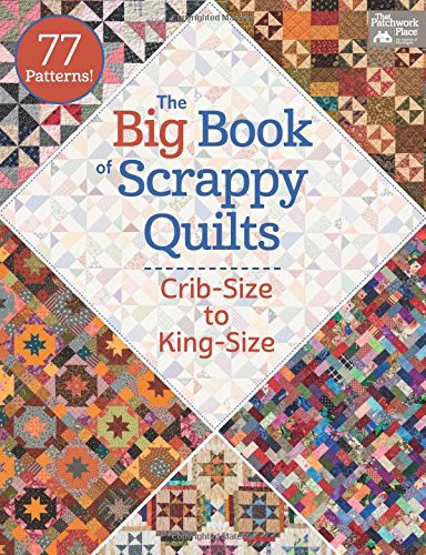 The Big Book of Scrappy Quilts: Crib-Size to King-Size (That Patchwork Place)