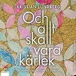 Och allt ska vara kärlek [And Everything Should Be Love] | Kristian Lundberg