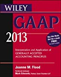 Wiley GAAP 2013: Interpretation and Application of Generally Accepted Accounting Principles (Wiley GAAP: Interpretation & Application of Generally Accepted Accounting Principles)