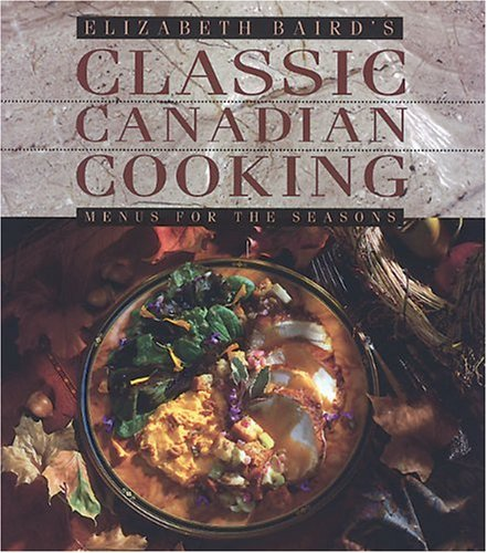 Elizabeth Baird's Classic Canadian Cooking: Menus for the Seasons by Elizabeth Baird