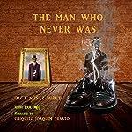 The Man Who Never Was | Olga Núñez Miret