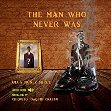 The Man Who Never Was Audiobook by Olga Núñez Miret Narrated by Chiquito Joaquim Crasto