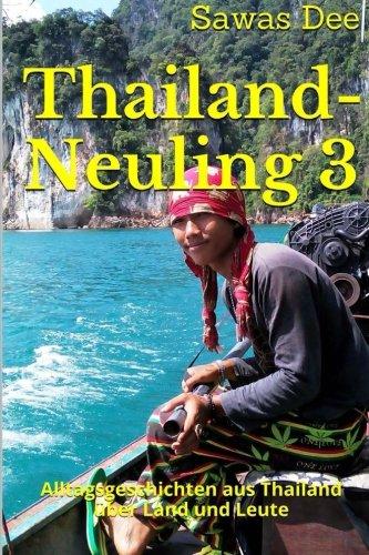 Thailand-Neuling 3: Alltagsgeschichten aus Thailand über Land und Leute: Volume 3