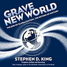 Grave New World: The End of Globalization, the Return of History Audiobook by Stephen D. King Narrated by Shaun Grindell