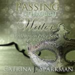 Passing Through Water: Redemption's Price, Book 1 | Catrina J. Sparkman
