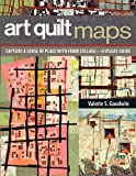 Download Art Quilt Maps: Capture a Sense of Place with Fiber Collage-A Visual Guide