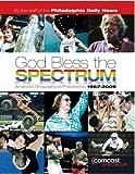 God Bless the Spectrum: America's Showplace in Philadelphia, 1967-2009