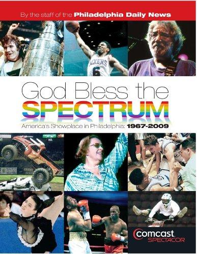 God Bless the Spectrum: America's Showplace in Philadelphia, 1967-2009 PDF