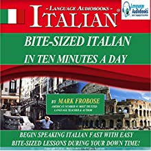 Bite Sized Italian in Ten Minutes a Day: 5 One Hour Audio CDs, English and Italian Edition (       UNABRIDGED) by Mark Frobose Narrated by Mark Frobose