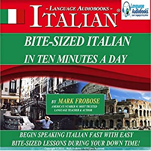 Bite Sized Italian in Ten Minutes a Day: 5 One Hour Audio CDs, English and Italian Edition | [Mark Frobose]