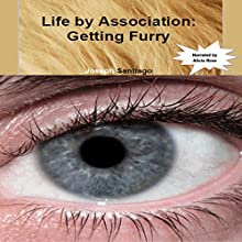 Life by Association: Getting Furry (       UNABRIDGED) by Joseph Santiago Narrated by Alicia Rose