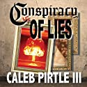 Conspiracy of Lies: The Ambrose Lincoln Series (       UNABRIDGED) by Caleb Pirtle III Narrated by Stephen Woodfin