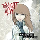 Tonight Alive What Are You So Scared Of?