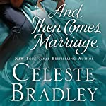 And Then Comes Marriage | Celeste Bradley