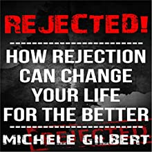 Rejected!: How Rejection Can Change Your Life For The Better (       UNABRIDGED) by Michele Gilbert Narrated by Roy Wells