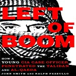 Left of Boom: How a Young CIA Case Officer Penetrated the Taliban and Al-Qaeda | Douglas Laux,Ralph Pezzullo
