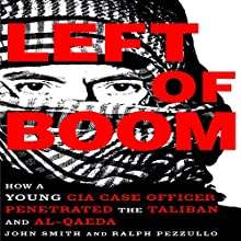 Left of Boom: How a Young CIA Case Officer Penetrated the Taliban and Al-Qaeda Audiobook by Douglas Laux, Ralph Pezzullo Narrated by Mike Dawson