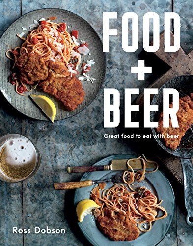 Food Plus Beer: Great food to eat with beer by Ross Dobson