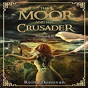 The Moor and His Crusader: Book II & III of the Crusader Trilogy Hörbuch von Reina Donovan Gesprochen von: Leanne Yau