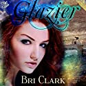 Glazier (       UNABRIDGED) by Bri Clark Narrated by Luci Christian Bell