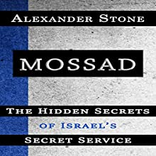 Mossad: The Hidden Secrets of Israel's Secret Service Audiobook by Alexander Stone Narrated by C.J. McAllister