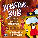 Bangkok Bob and the Missing Mormon (       UNABRIDGED) by Stephen Leather Narrated by Jeff Harding