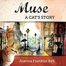 Muse: A Cat's Story (       UNABRIDGED) by Joanna Franklin Bell Narrated by Robyn Hurst