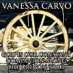 God Is Our Constant Companion Along the Oregon Trail: Western Pioneer Christian Romance | Vanessa Carvo